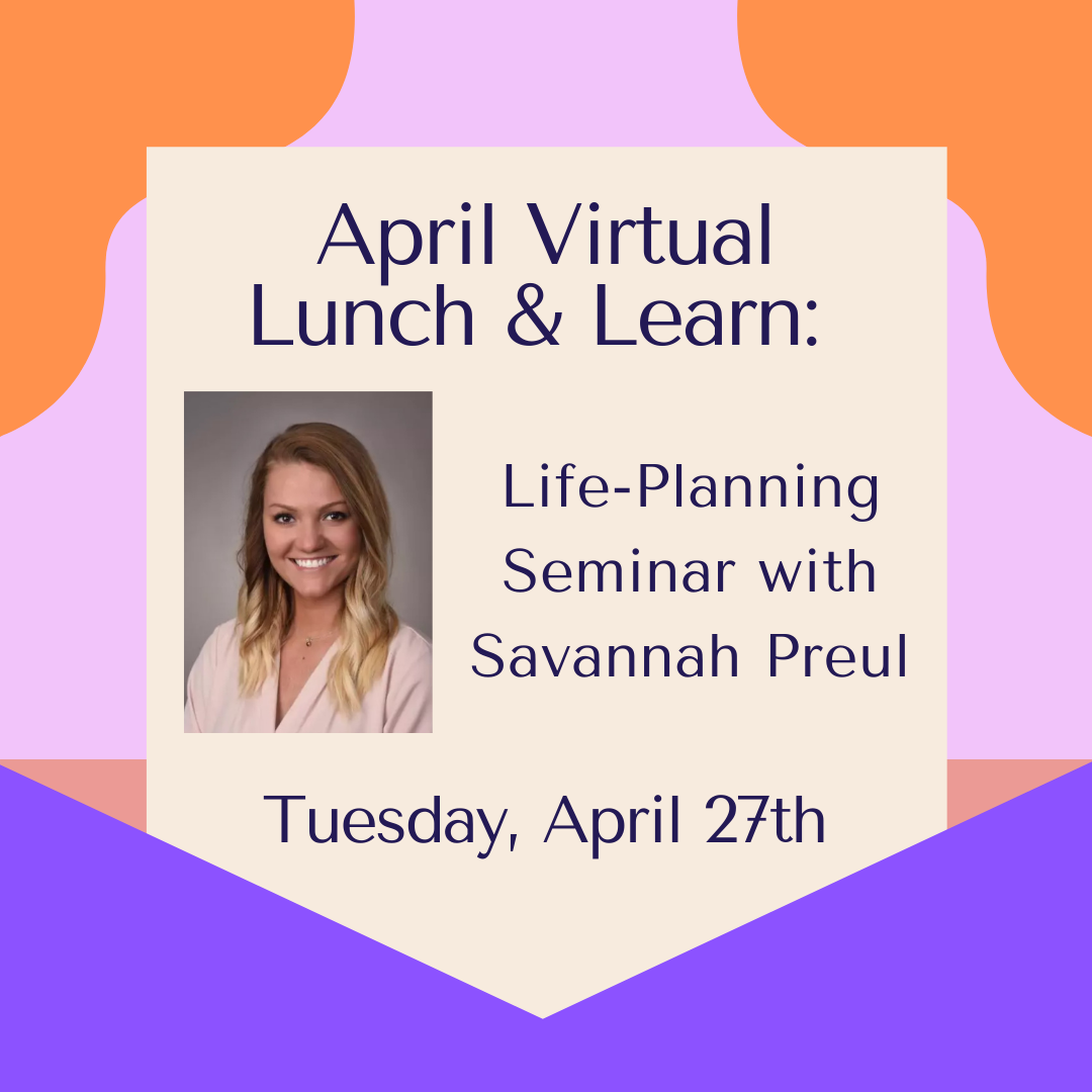 April Virtual Lunch & Learn: A life-planning seminar